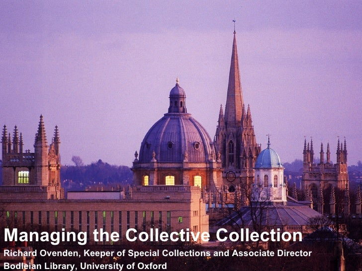 Bigger plan needed Managing the Collective Collection Richard Ovenden, Keeper of Special Collections and Associate Directo...