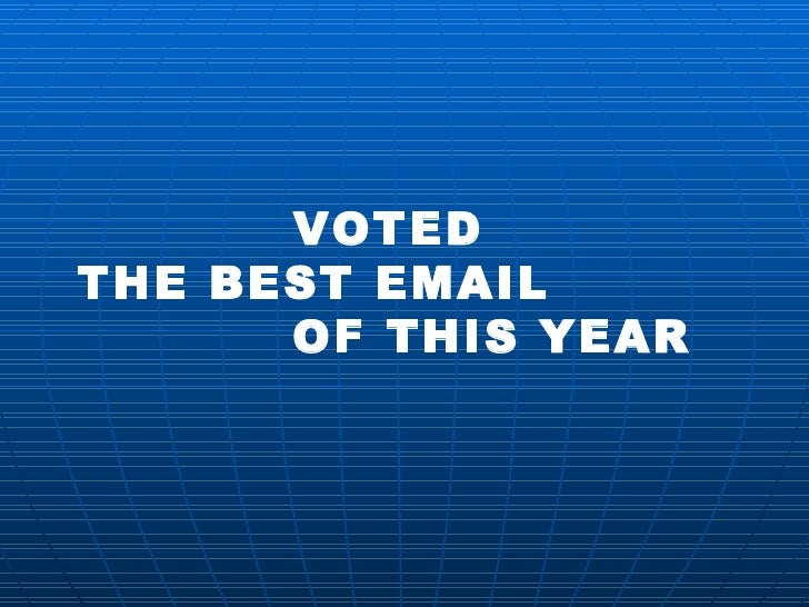 VOTED  THE BEST EMAIL  OF THIS YEAR