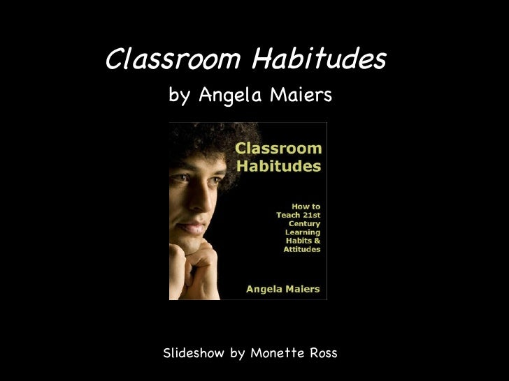 Classroom Habitudes   by Angela Maiers Slideshow by Monette Ross