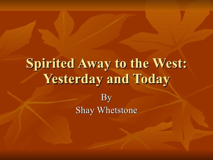 Spirited Away to the West: Yesterday and Today By Shay Whetstone