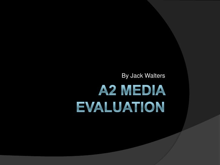 A2 Media Evaluation<br />By Jack Walters<br />