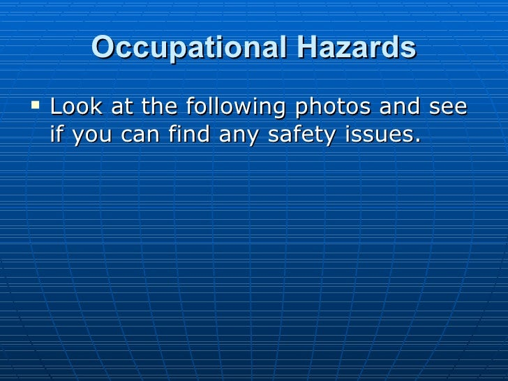 Occupational   Hazards <ul><li>Look at the following photos and see if you can find any safety issues. </li></ul>