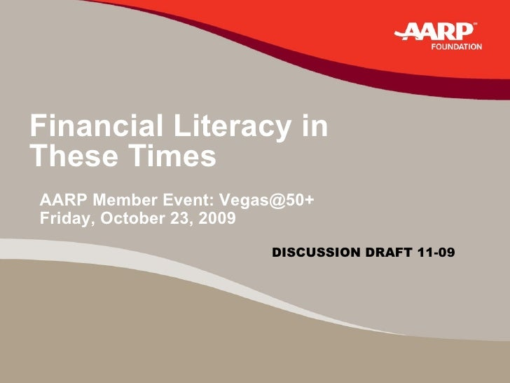 Financial Literacy in  These Times AARP Member Event: Vegas@50+ Friday, October 23, 2009   DISCUSSION DRAFT 11-09
