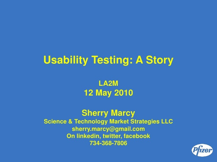 Usability Testing: A Story                   LA2M             12 May 2010              Sherry Marcy Science & Technology M...