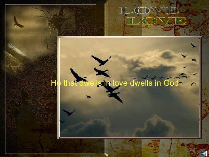 He that dwells in love dwells in God LOVE