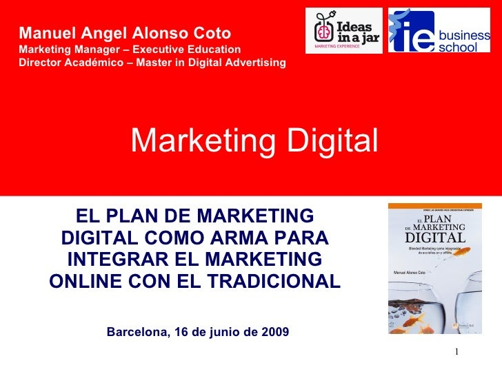 EL PLAN DE MARKETING DIGITAL COMO ARMA PARA INTEGRAR EL MARKETING ONLINE CON EL TRADICIONAL Marketing Digital Barcelona, 1...