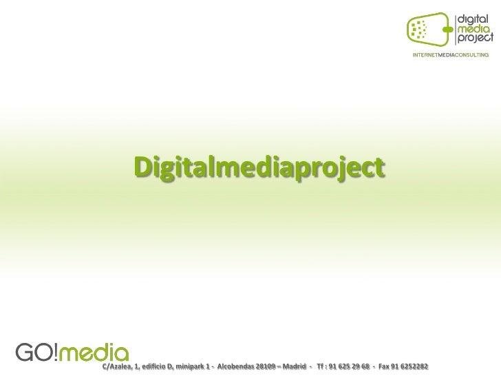 Digitalmediaproject     C/Azalea, 1, edificio D, minipark 1 - Alcobendas 28109 – Madrid - Tf : 91 625 29 68 - Fax 91 62522...
