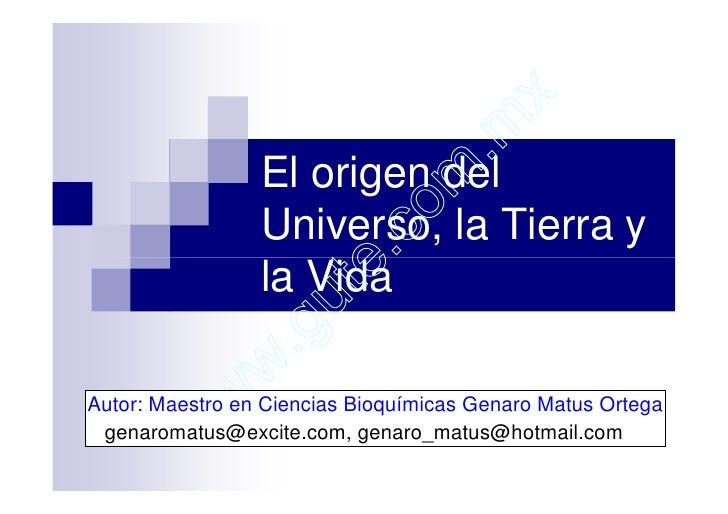 El origen del universo, la Tierra y la vida.