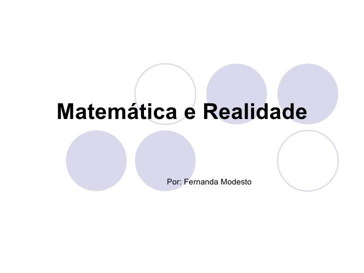 Matemática e Realidade Por: Fernanda Modesto