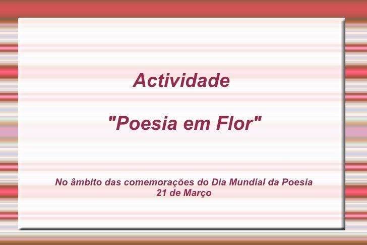 """Actividade  """"Poesia em Flor"""" No âmbito das comemorações do Dia Mundial da Poesia 21 de Março"""
