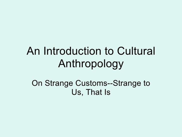 notes for cultural anthropology What is anthropology a  point-form notes  section 11 cultural anthropology and understanding human culture and behaviour a.