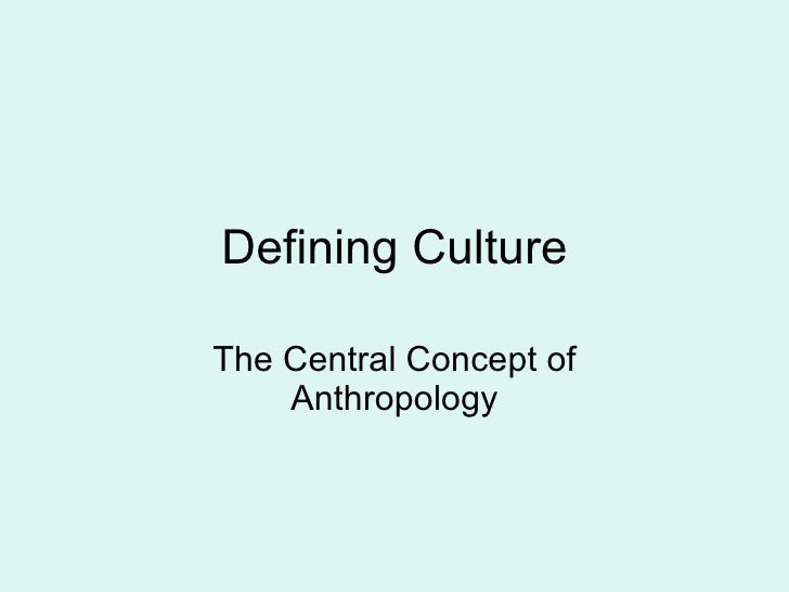 Defining culture defining culture the central concept of anthropology malvernweather Image collections