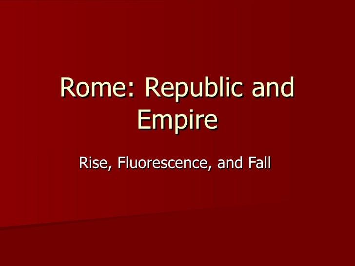 Rome: Republic and Empire Rise, Fluorescence, and Fall