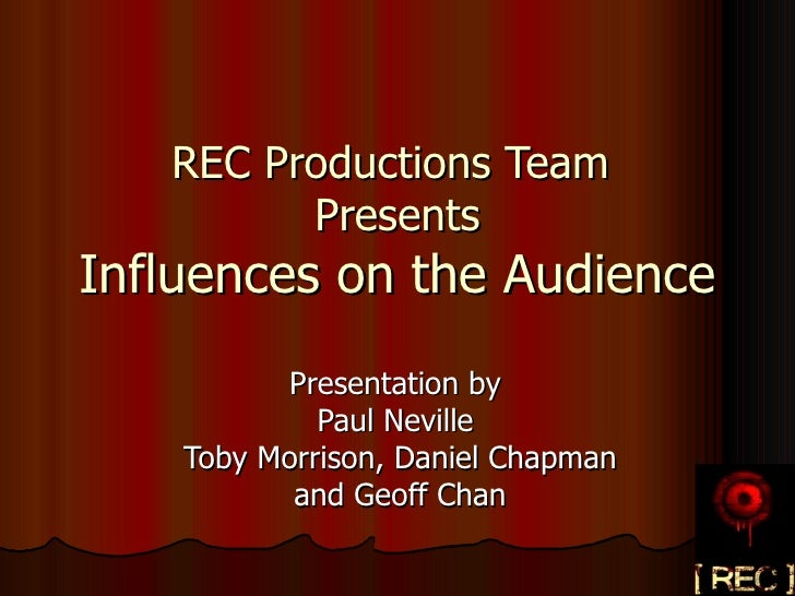 REC Productions Team  Presents Influences on the Audience Presentation by  Paul Neville  Toby Morrison, Daniel Chapman and...