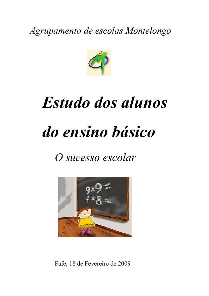 Agrupamento de escolas Montelongo       Estudo dos alunos   do ensino básico      O sucesso escolar          Fafe, 18 de F...
