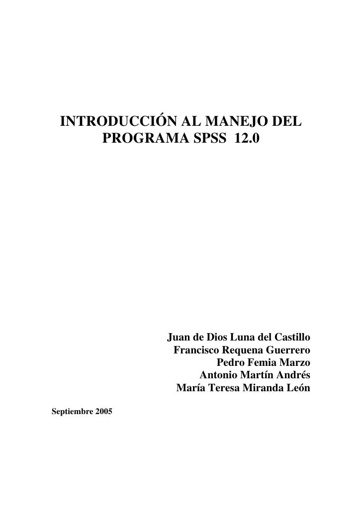 INTRODUCCIÓN AL MANEJO DEL        PROGRAMA SPSS 12.0                       Juan de Dios Luna del Castillo                 ...