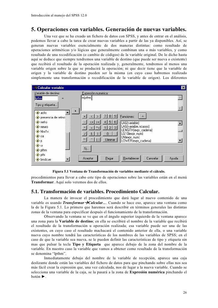 Introducción al manejo del SPSS 12.0    5. Operaciones con variables. Generación de nuevas variables.         Una vez que ...