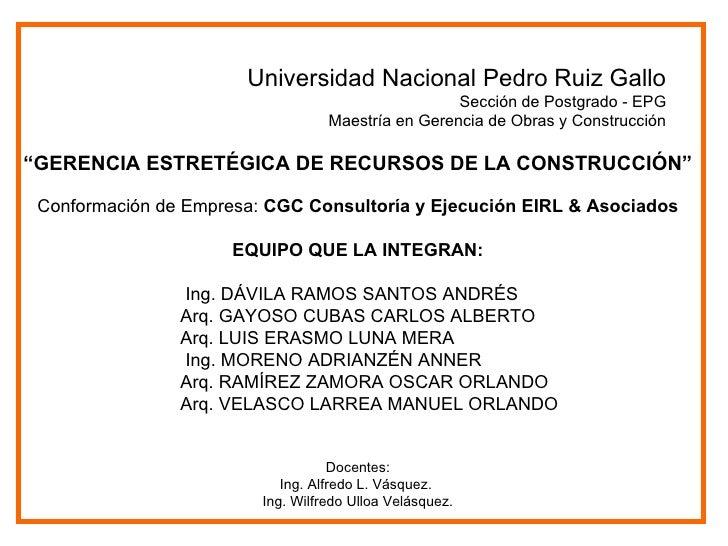"""Universidad Nacional Pedro Ruiz Gallo Sección de Postgrado - EPG  Maestría en Gerencia de Obras y Construcción """" GERENCIA ..."""