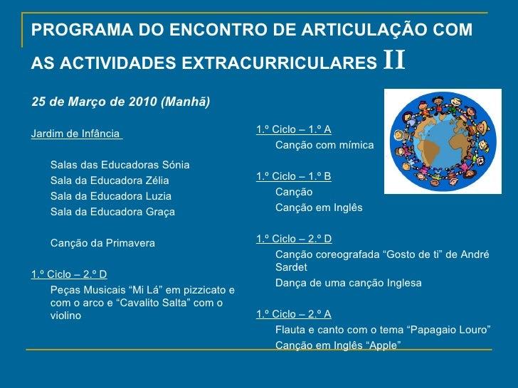 PROGRAMA DO ENCONTRO DE ARTICULAÇÃO COM AS ACTIVIDADES EXTRACURRICULARES  II <ul><li>25 de Março de 2010 (Manhã) </li></ul...