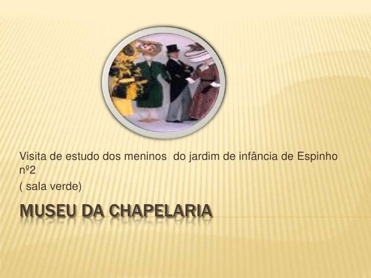 Museu da Chapelaria<br />Visita de estudo dos meninos  do jardim de infância de Espinho nº2<br />( sala verde) <br />