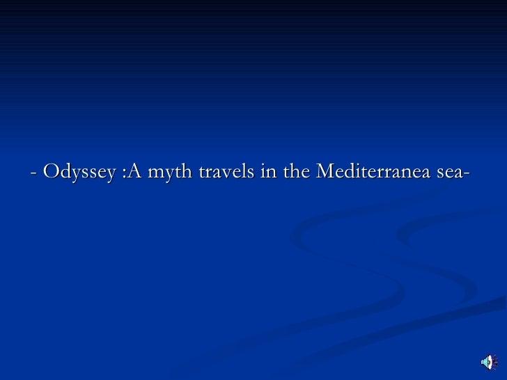 <ul><li>- Odyssey :A myth travels in the Mediterranea sea- </li></ul>
