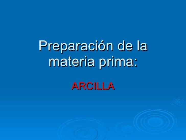 Preparación de la materia prima: ARCILLA
