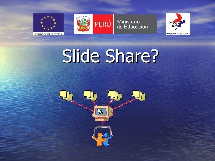 Slide Share?