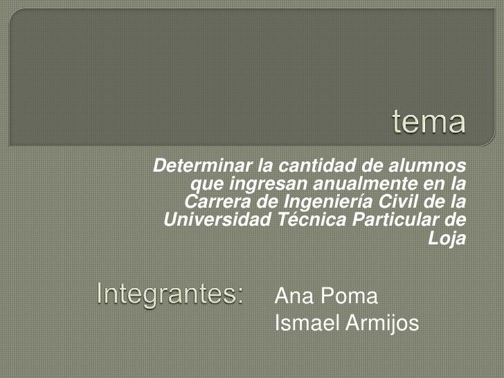 tema<br />Determinar la cantidad de alumnos que ingresan anualmente en la Carrera de Ingeniería Civil de la Universidad Té...