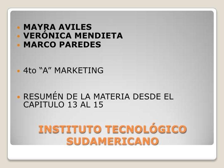 """INSTITUTO TECNOLÓGICO SUDAMERICANO<br />MAYRA AVILES<br />VERÓNICA MENDIETA<br />MARCO PAREDES<br />4to """"A"""" MARKETING<br /..."""