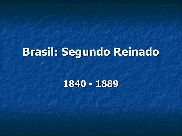 Brasil: Segundo Reinado 1840 - 1889