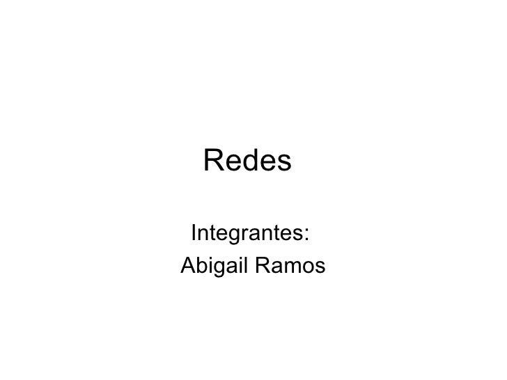 Redes Integrantes:  Abigail Ramos
