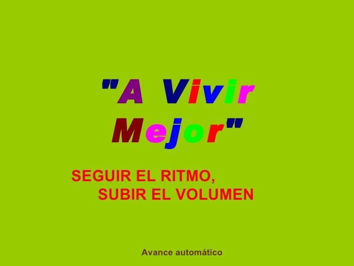 """ A  V i v i r   M e j o r "" SEGUIR EL RITMO,  SUBIR EL VOLUMEN  Avance automático"