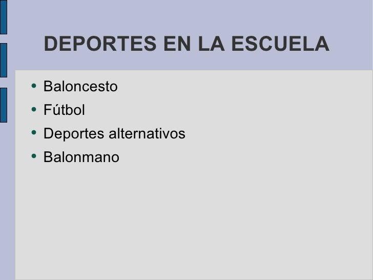 DEPORTES EN LA ESCUELA <ul><li>Baloncesto </li></ul><ul><li>Fútbol </li></ul><ul><li>Deportes alternativos </li></ul><ul><...