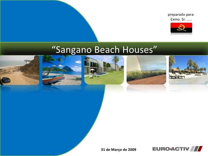 """"""" Sangano Beach Houses"""" preparado para: Exmo. Sr. ….. 31 de Março de 2009"""