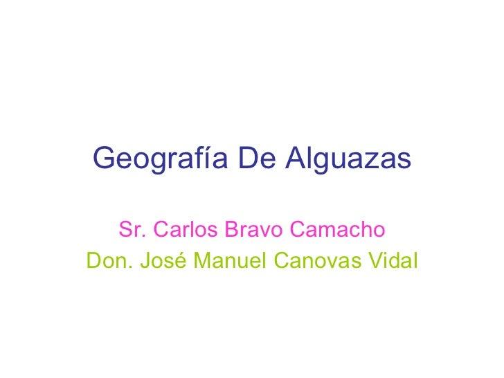 Geografía De Alguazas Sr. Carlos Bravo Camacho Don. José Manuel Canovas Vidal