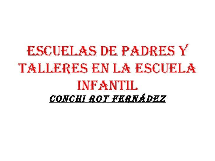 Escuelas de padres y talleres EN LA ESCUELA INFANTIL CONCHI ROT fernádez