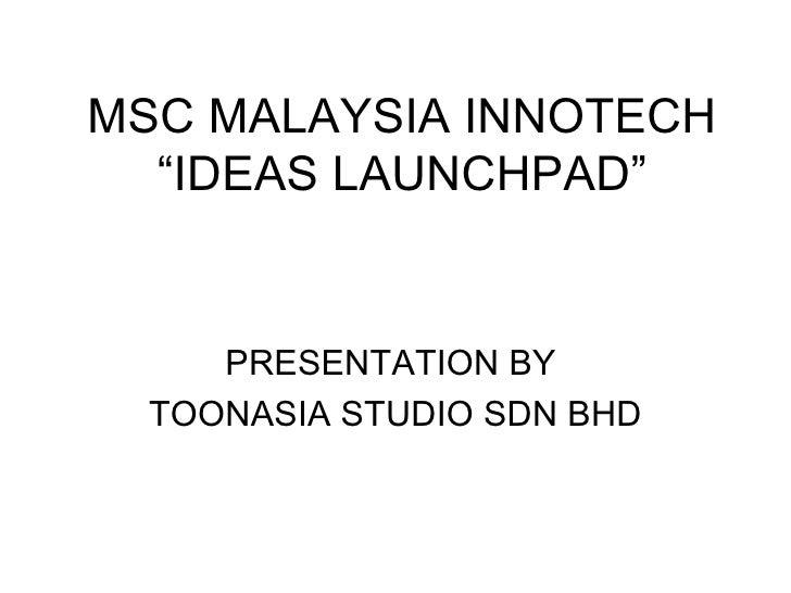 "MSC MALAYSIA INNOTECH ""IDEAS LAUNCHPAD"" PRESENTATION BY  TOONASIA STUDIO SDN BHD"