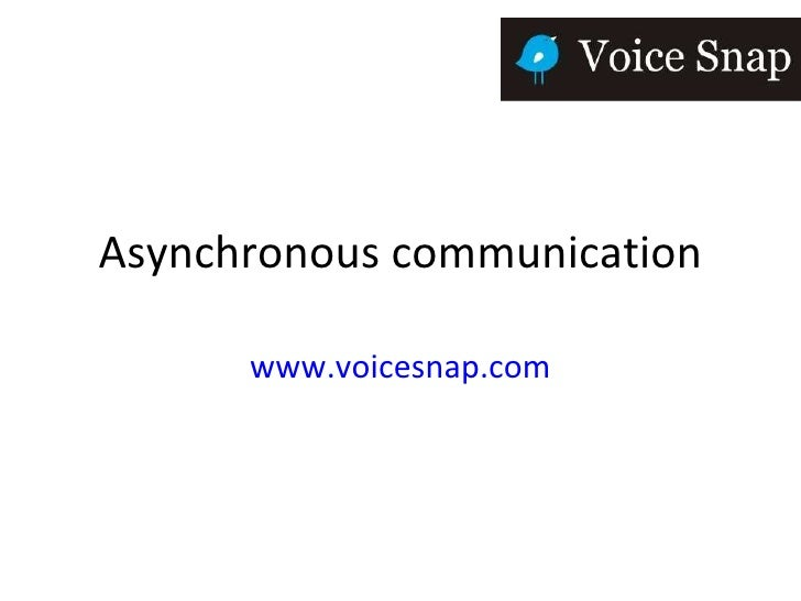 Asynchronous communication www.voicesnap.com