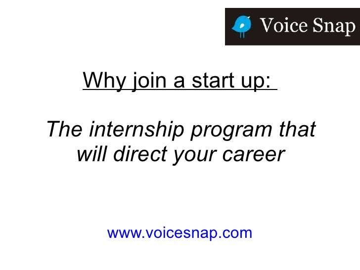 Why join a start up:  The internship program that will direct your career www.voicesnap.com