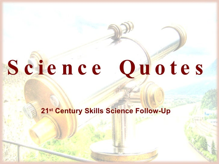 Science Quotes  21 st  Century Skills Science Follow-Up