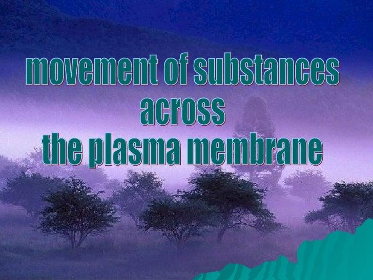 movement of substances  across  the plasma membrane