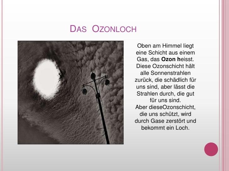 Das  Ozonloch<br />Oben am HimmelliegteineSchichtauseinem Gas, das Ozonheisst.<br />DieseOzonschichth...