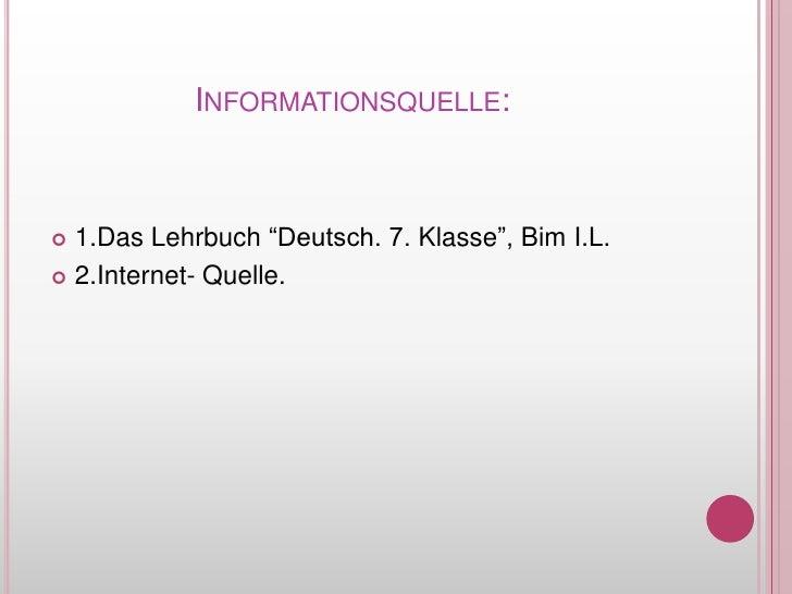 """Informationsquelle:<br />1.Das Lehrbuch """"Deutsch. 7. Klasse"""", Bim I.L.<br />2.Internet- Quelle.<br />"""
