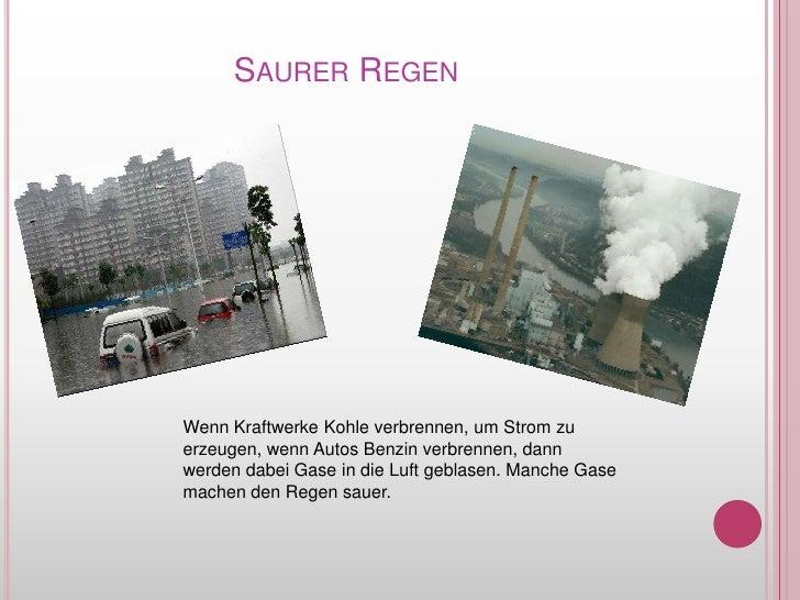 SaurerRegen<br />WennKraftwerkeKohleverbrennen, um Strom zuerzeugen, wenn Autos Benzinverbrennen, dannwerdendabeiGase in d...