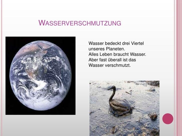 Wasserverschmutzung<br />WasserbedecktdreiViertelunseresPlaneten.<br />AllesLebenbrauchtWasser. Aber fast überallist das W...