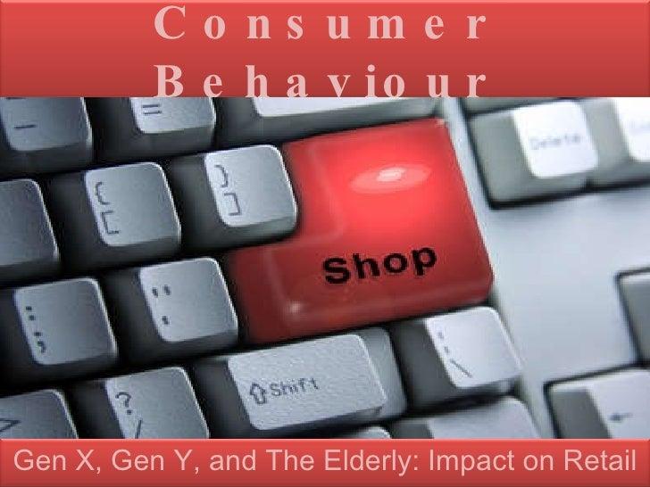 Consumer Behaviour Gen X, Gen Y, and The Elderly: Impact on Retail