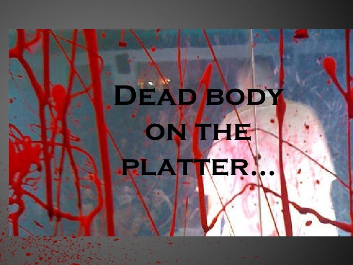 Dead body on the platter…