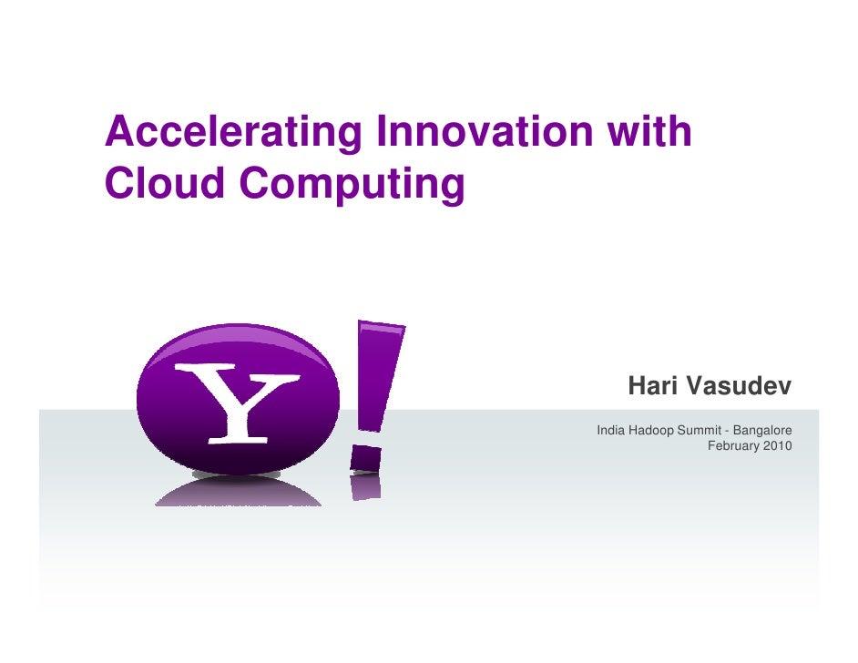 Accelerating Innovation with Cloud Computing                               Hari Vasudev                        India Hadoo...