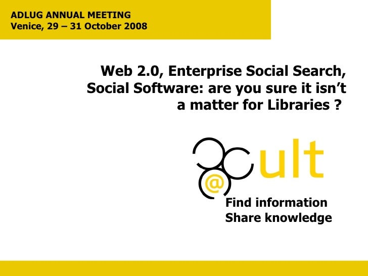 Web 2.0, Enterprise Social Search, Social Software: are you sure it isn't  a matter for Libraries ?  Find information Shar...