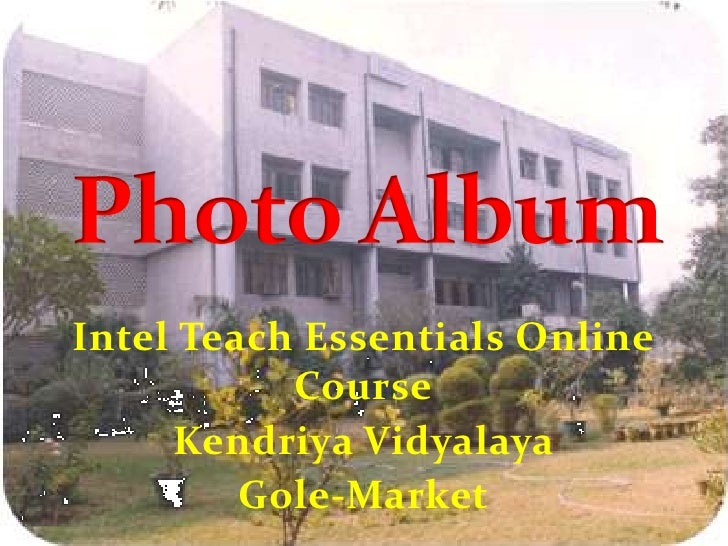 Intel Teach Essentials Online Course<br />Kendriya Vidyalaya <br />Gole-Market<br />Photo Album<br />